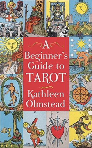 [PDF] [EPUB] A Beginner's Guide To Tarot: Get started with quick and easy tarot fundamentals Download by Kathleen Olmstead