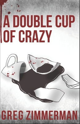 [PDF] [EPUB] A Double Cup of Crazy Download by Greg Zimmerman