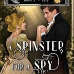 [PDF] [EPUB] A Spinster for a Spy: Book 1: Lily – Clean Regency Romance (A Duke's Daughters: The Elbury Bouquet) Download