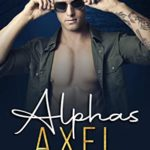 [PDF] [EPUB] ALPHAS Axel: A Steamy Enemies to Lovers Military Romance Download