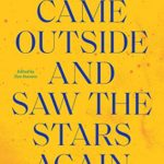 [PDF] [EPUB] And We Came Outside and Saw the Stars Again: Writers from Around the World on the Covid-19 Pandemic Download