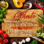 [PDF] [EPUB] Anti-inflammatory Diet Cookbook: 81 easy prep-and-go recipes to protect your immune system, lose weight and restore overall health Download