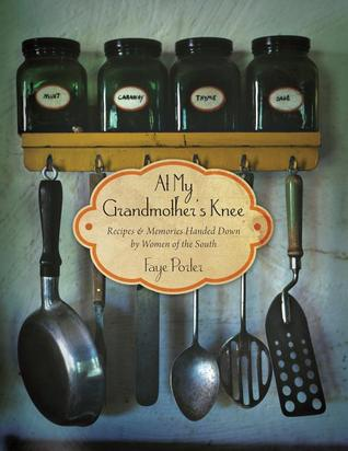 [PDF] [EPUB] At My Grandmother's Knee: Recipes and Memories Handed Down by Women of the South Download by Faye Porter