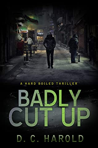 [PDF] [EPUB] Badly Cut Up: A hard boiled crime thriller that takes you to an urban 'heart of darkness' Download by David Harold