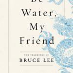 [PDF] [EPUB] Be Water, My Friend: The Teachings of Bruce Lee Download