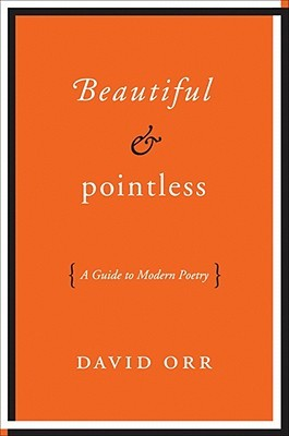[PDF] [EPUB] Beautiful  Pointless: A Guide to Modern Poetry Download by David Orr