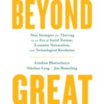 [PDF] [EPUB] Beyond Great: Nine Strategies for Thriving in an Era of Social Tension, Economic Nationalism, and Technological Revolution Download