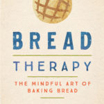 [PDF] [EPUB] Bread Therapy: The Mindful Art of Baking Bread Download