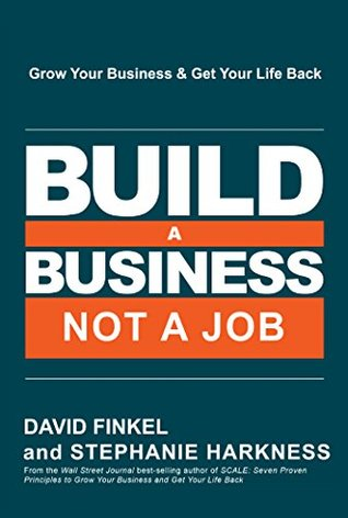 [PDF] [EPUB] Build a Business, Not a Job: Grow Your Business and Get Your Life Back Download by David   Finkel