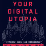 [PDF] [EPUB] Building Your Digital Utopia: How to Create Digital Brand Experiences That Systematically Accelerate Grow Download