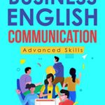 [PDF] [EPUB] Business English Communication: Advanced Skills ©. Master English for Business and Professional Purposes. How to Communicate at Work +700 Online Business … © (Business English Originals Book Book 5) Download