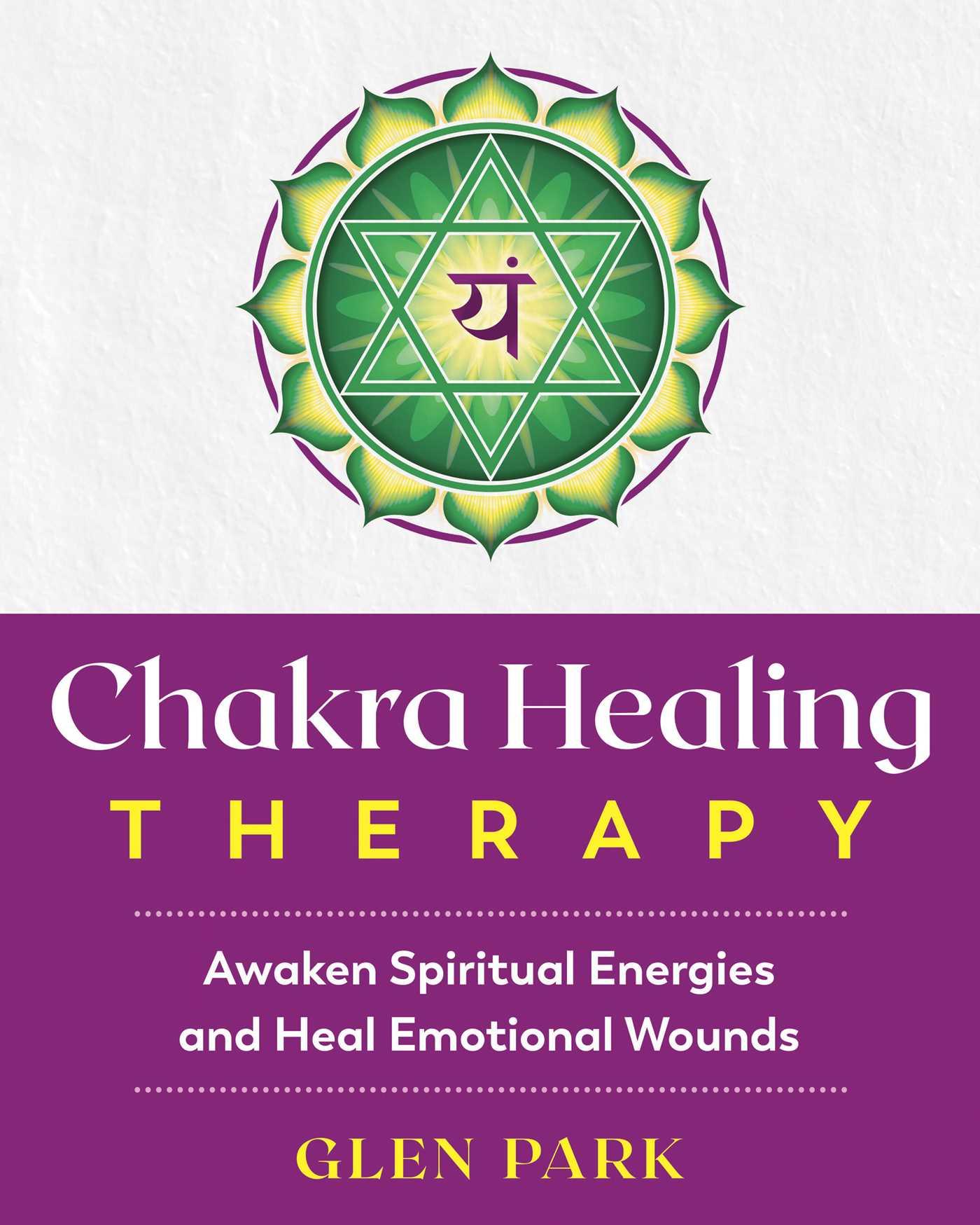 [PDF] [EPUB] Chakra Healing Therapy: Awaken Spiritual Energies and Heal Emotional Wounds Download by Glen  Park