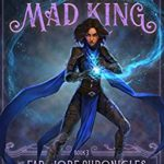 [PDF] [EPUB] Crown Of The Mad King: The Farshore Chronicles, Book 3 Download