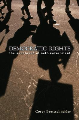 [PDF] [EPUB] Democratic Rights: The Substance of Self Government Download by Corey Brettschneider