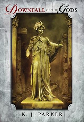 [PDF] [EPUB] Downfall of the Gods Download by K.J. Parker