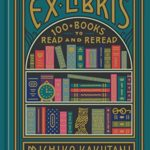 [PDF] [EPUB] Ex Libris: 100+ Books to Read and Reread Download