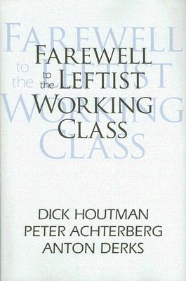 [PDF] [EPUB] Farewell to the Leftist Working Class Download by Dick Houtman