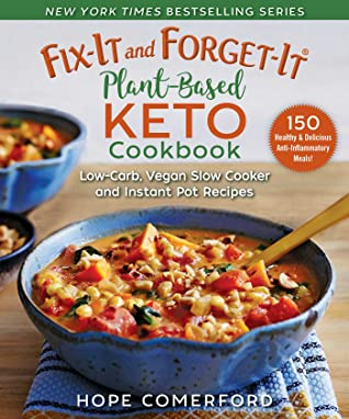 [PDF] [EPUB] Fix-It and Forget-It Plant-Based Keto Cookbook: Low-Carb, Dairy-Free, Sugar-Free Slow Cooker and Instant Pot Recipes Download by Hope Comerford