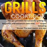 [PDF] [EPUB] Gas grill Cookbook: The gas grill bible for successful grilling for beginners and advanced users with 107 recipes including Download