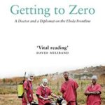 [PDF] [EPUB] Getting to Zero: A Doctor and a Diplomat on the Ebola Frontline Download