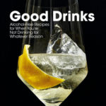 [PDF] [EPUB] Good Drinks: For Those Who Aren't Drinking, for Whatever Reason Download