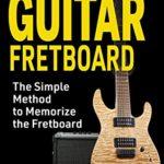 [PDF] [EPUB] Guitar Fretboard: The Simple Method to Memorize the Fretboard Download