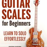 [PDF] [EPUB] Guitar Scales for Beginners: Learn to Solo Effortlessly Download