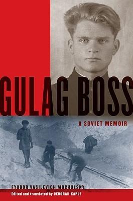 [PDF] [EPUB] Gulag Boss: A Soviet Memoir Download by Fyodor Vasilevich Mochulsky