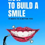 [PDF] [EPUB] How to Build a Smile : 14 Ways to a Better You (How to Build A Better You Book 1) Download