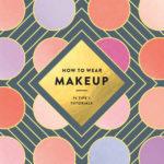 [PDF] [EPUB] How to Wear Makeup: 75 Tips + Tutorials Download