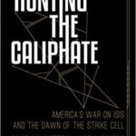 [PDF] [EPUB] Hunting the Caliphate: America's War on ISIS and the Dawn of the Strike Cell Download