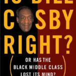 [PDF] [EPUB] Is Bill Cosby Right?: Or Has the Black Middle Class Lost Its Mind? Download