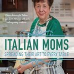 [PDF] [EPUB] Italian Moms – Spreading their Art to every Table: Classic Homestyle Italian Recipes from Abruzzo with some modern creations Download