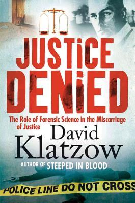 [PDF] [EPUB] Justice Denied: The Role of Forensic Science in the Miscarriage of Justice Download by David Klatzow