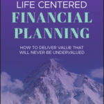 [PDF] [EPUB] Life-Centered Financial Planning: How to Deliver Value That Will Never Be Undervalued Download
