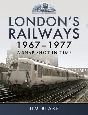 [PDF] [EPUB] London's Railways, 1967-1977: A Snap Shot in Time Download by Jim Blake