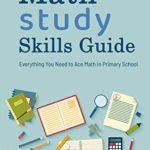 [PDF] [EPUB] MATH STUDY SKILLS GUIDE: Everything You Need to Ace Math In Primary School : MATH STUDY SKILLS GUIDE Download