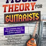[PDF] [EPUB] MUSIC THEORY FOR GUITARISTS: The complete step-by-step guide to becoming a perfect guitarist. From beginner to expert. Learn to memorize the fretboard and master musical Download
