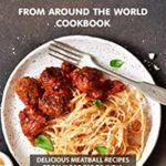 [PDF] [EPUB] Meatballs from Around the World Cookbook: Delicious Meatball Recipes from Morocco to India Download