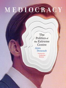 [PDF] [EPUB] Mediocracy: The Politics of the Extreme Centre Download by Alain Deneault