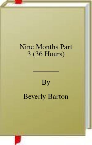 [PDF] [EPUB] Nine Months Part 3 (36 Hours) Download by Beverly Barton