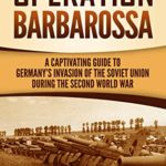 [PDF] [EPUB] Operation Barbarossa: A Captivating Guide to the Opening Months of the War between Hitler and the Soviet Union in 1941–45 Download