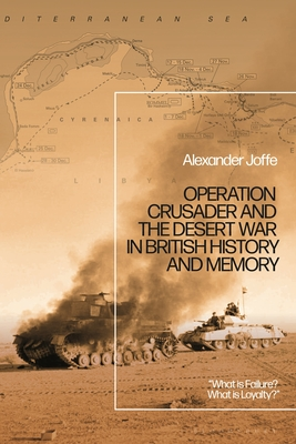 """[PDF] [EPUB] Operation Crusader and the Desert War in British History and Memory: """"What is Failure? What is Loyalty?"""" Download by Alexander Joffe"""
