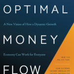 [PDF] [EPUB] Optimal Money Flow: A New Vision of How a Dynamic-Growth Economy Can Work for Everyone Download