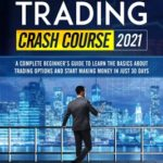 [PDF] [EPUB] Options Trading Crash Course 2021: A Complete Beginner's Guide To Learn The Basics About Trading Options And Start Making Money In Just 30 Days Download