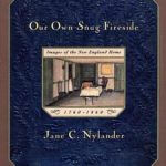 [PDF] [EPUB] Our Own Snug Fireside: Images of the New England Home, 1760-1860 Download