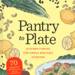 [PDF] [EPUB] Pantry to Plate: Kitchen Staples for Simple and Easy Cooking 70 weeknight recipes using go-to ingredients Download