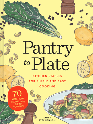 [PDF] [EPUB] Pantry to Plate: Kitchen Staples for Simple and Easy Cooking 70 weeknight recipes using go-to ingredients Download by Emily Stephenson