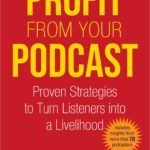 [PDF] [EPUB] Profit from Your Podcast: Proven Strategies to Turn Listeners into a Livelihood Download