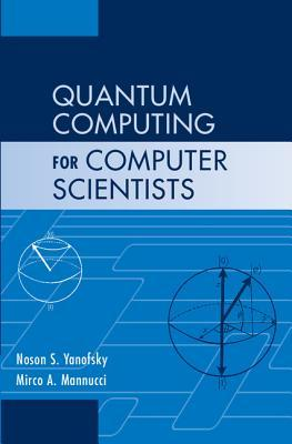 [PDF] [EPUB] Quantum Computing for Computer Scientists Download by Noson S. Yanofsky